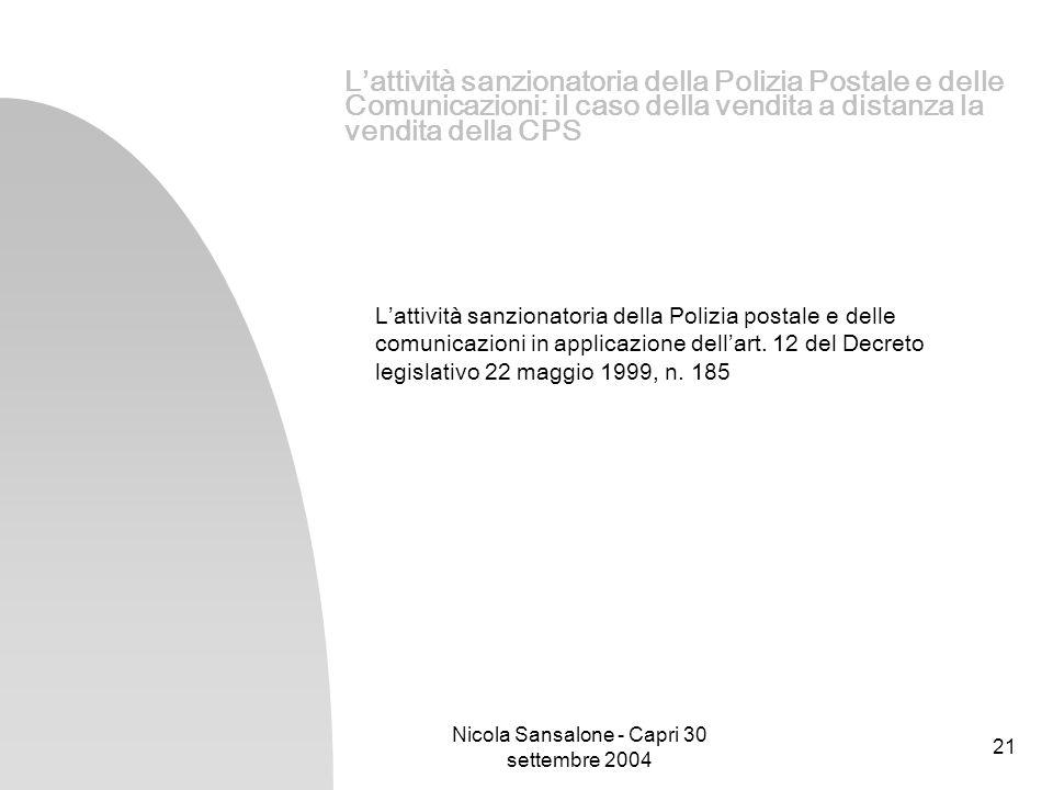 Nicola Sansalone - Capri 30 settembre 2004 21 Lattività sanzionatoria della Polizia Postale e delle Comunicazioni: il caso della vendita a distanza la