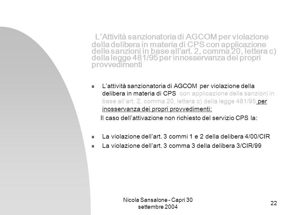 Nicola Sansalone - Capri 30 settembre 2004 22 LAttività sanzionatoria di AGCOM per violazione della delibera in materia di CPS con applicazione delle
