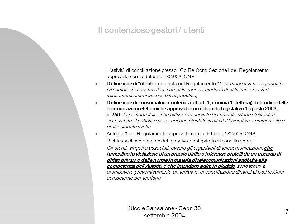 Nicola Sansalone - Capri 30 settembre 2004 7 Il contenzioso gestori / utenti L attivit à di conciliazione presso i Co.Re.Com; Sezione I del Regolament