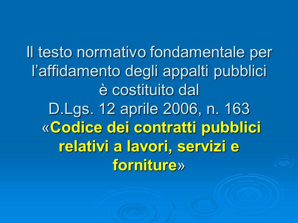 Il testo normativo fondamentale per laffidamento degli appalti pubblici è costituito dal D.Lgs.