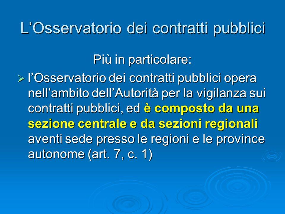 LOsservatorio dei contratti pubblici Lart. 7 del Codice detta alcune disposizioni relative allOsservatorio dei contratti pubblici relativi a lavori, s