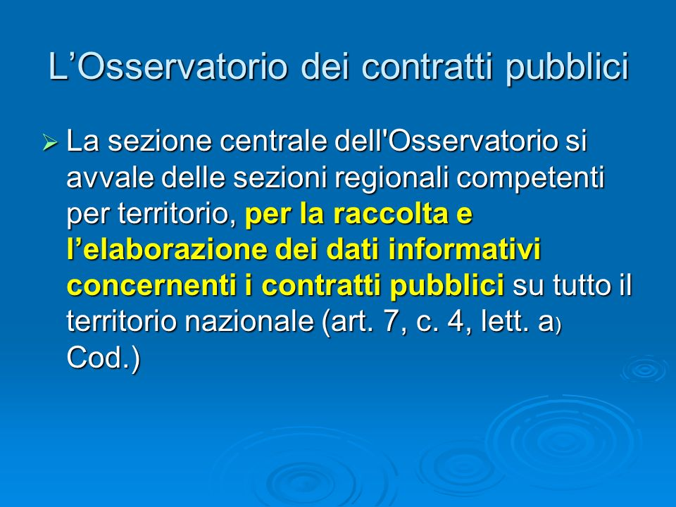 LOsservatorio dei contratti pubblici Più in particolare: lOsservatorio dei contratti pubblici opera nellambito dellAutorità per la vigilanza sui contr