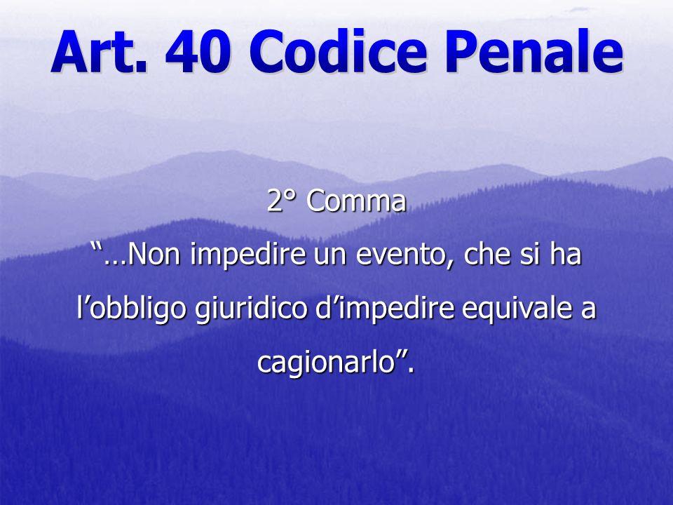 2° Comma …Non impedire un evento, che si ha lobbligo giuridico dimpedire equivale a cagionarlo.