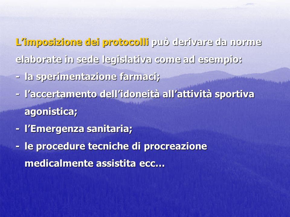 Limposizione dei protocolli può derivare da norme elaborate in sede legislativa come ad esempio: - la sperimentazione farmaci; -laccertamento dellidon