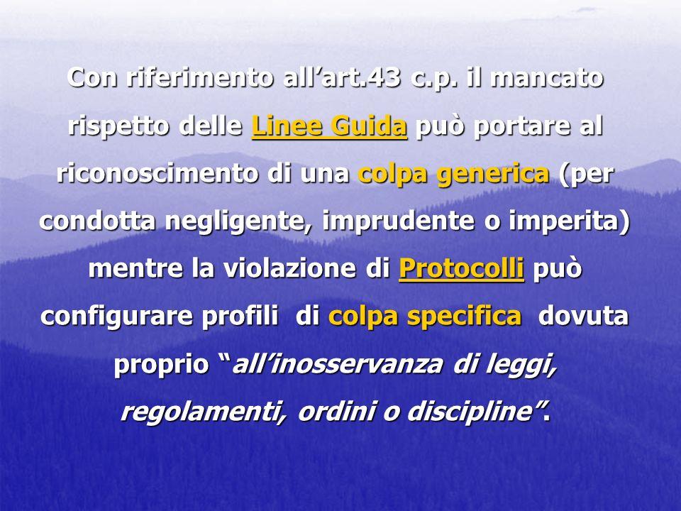 Con riferimento allart.43 c.p. il mancato rispetto delle Linee Guida può portare al riconoscimento di una colpa generica (per condotta negligente, imp
