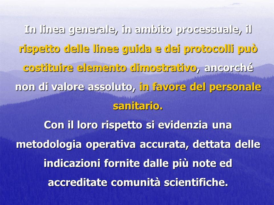 In linea generale, in ambito processuale, il rispetto delle linee guida e dei protocolli può costituire elemento dimostrativo, ancorché non di valore