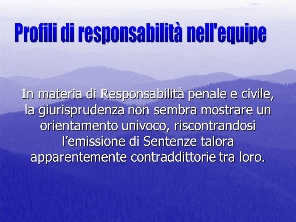 In materia di Responsabilità penale e civile, la giurisprudenza non sembra mostrare un orientamento univoco, riscontrandosi lemissione di Sentenze tal