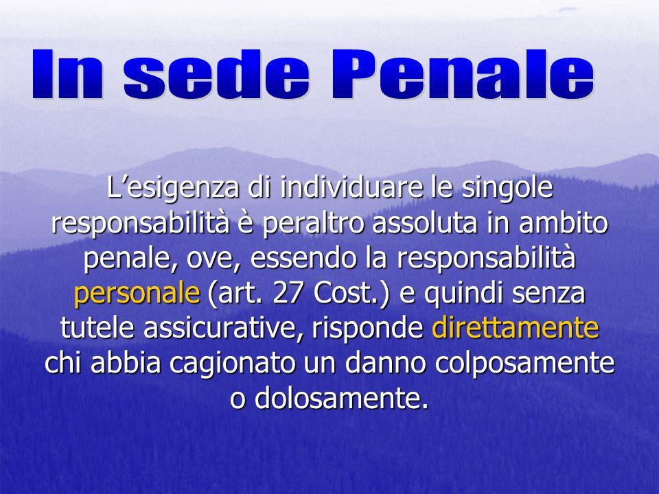 Lesigenza di individuare le singole responsabilità è peraltro assoluta in ambito penale, ove, essendo la responsabilità personale (art. 27 Cost.) e qu
