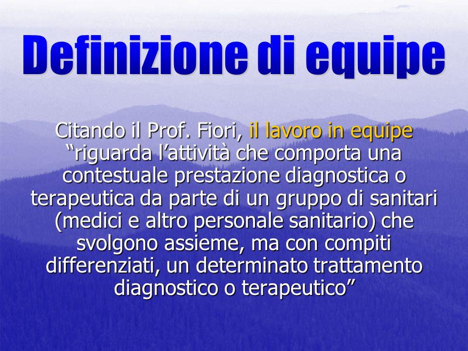 Citando il Prof. Fiori, il lavoro in equipe riguarda lattività che comporta una contestuale prestazione diagnostica o terapeutica da parte di un grupp