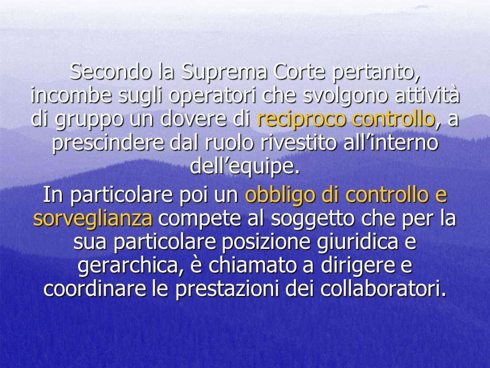 Secondo la Suprema Corte pertanto, incombe sugli operatori che svolgono attività di gruppo un dovere di reciproco controllo, a prescindere dal ruolo r