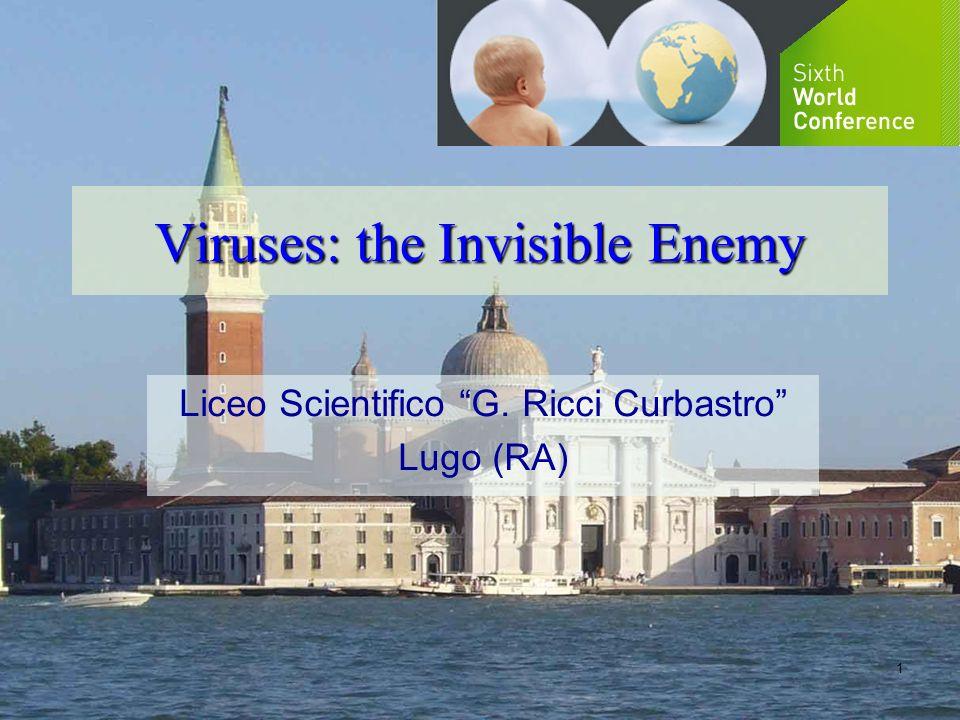 1 Viruses: the Invisible Enemy Liceo Scientifico G. Ricci Curbastro Lugo (RA)