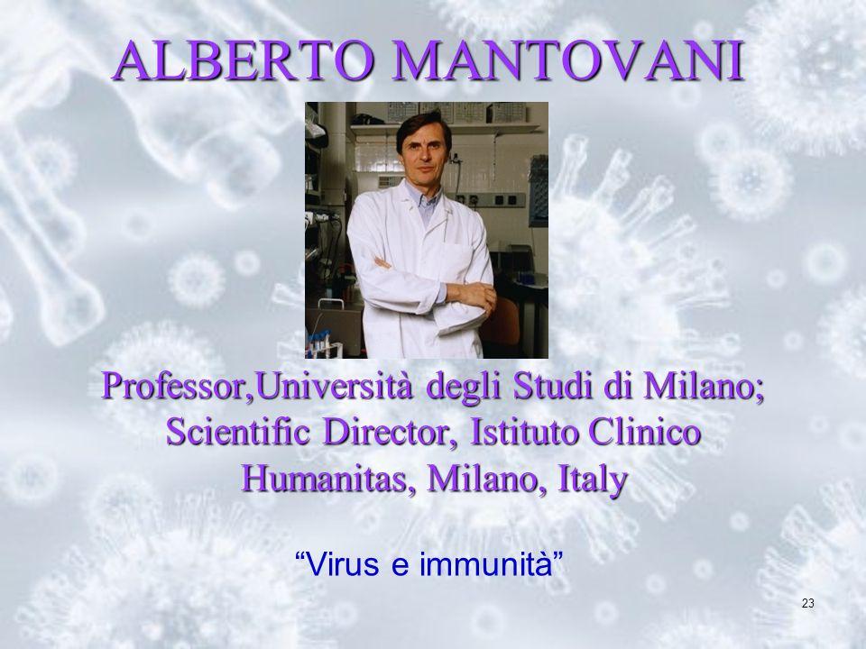 23 Professor,Università degli Studi di Milano; Scientific Director, Istituto Clinico Humanitas, Milano, Italy ALBERTO MANTOVANI Virus e immunità