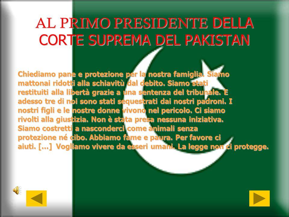 AL PRIMO PRESIDENTE DELLA CORTE SUPREMA DEL PAKISTAN Chiediamo pane e protezione per la nostra famiglia. Siamo mattonai ridotti alla schiavitù dal deb
