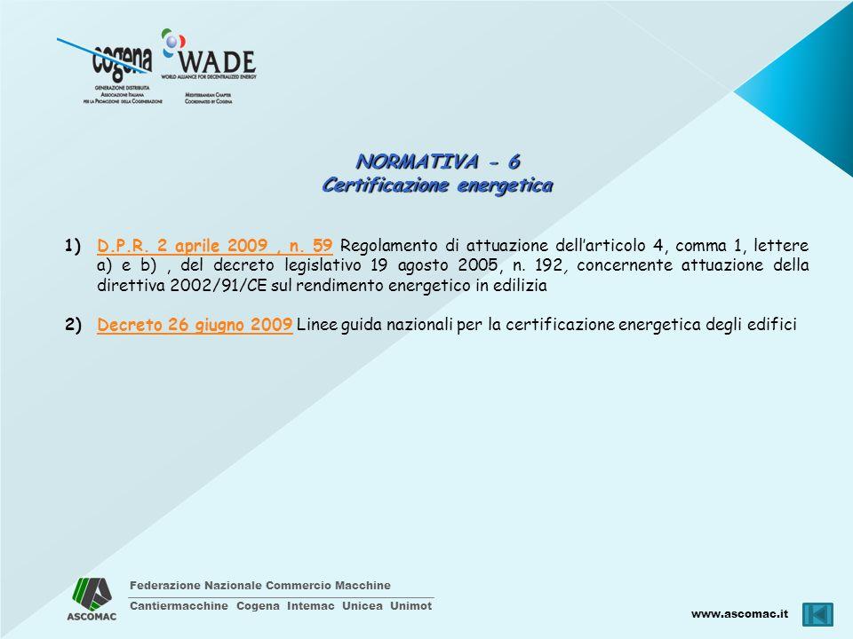 Federazione Nazionale Commercio Macchine Cantiermacchine Cogena Intemac Unicea Unimot www.ascomac.it NORMATIVA - 6 Certificazione energetica 1)D.P.R.