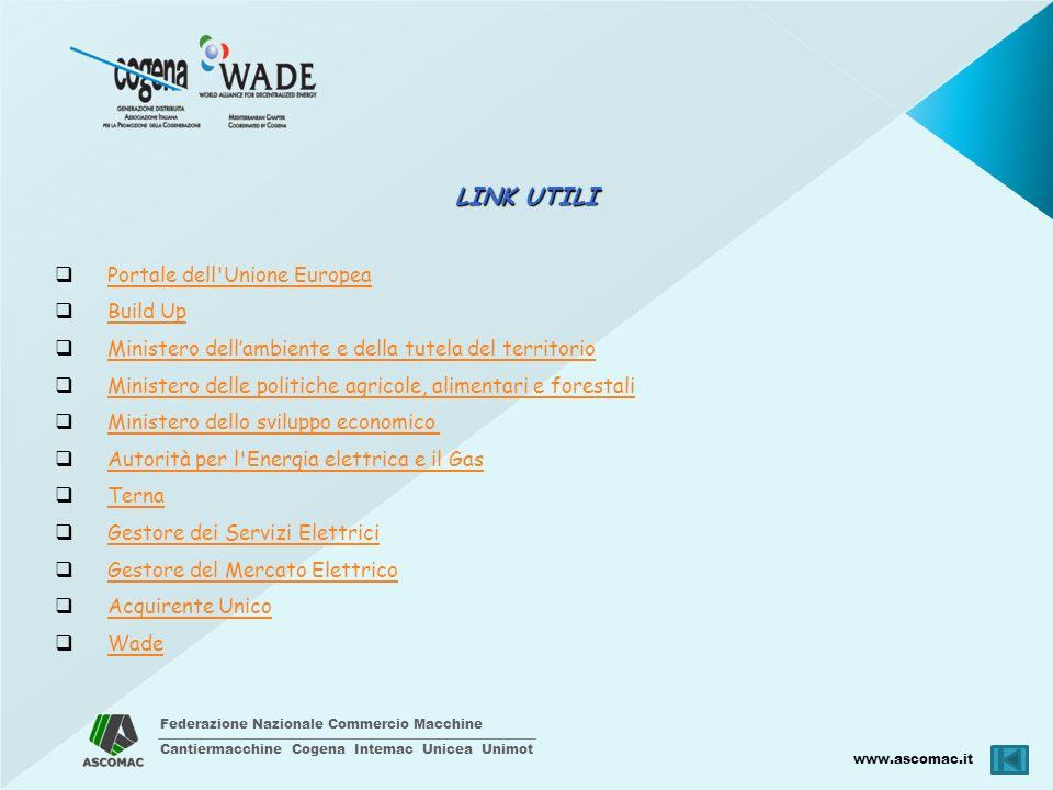 Federazione Nazionale Commercio Macchine Cantiermacchine Cogena Intemac Unicea Unimot www.ascomac.it LINK UTILI Portale dell'Unione Europea Build Up M