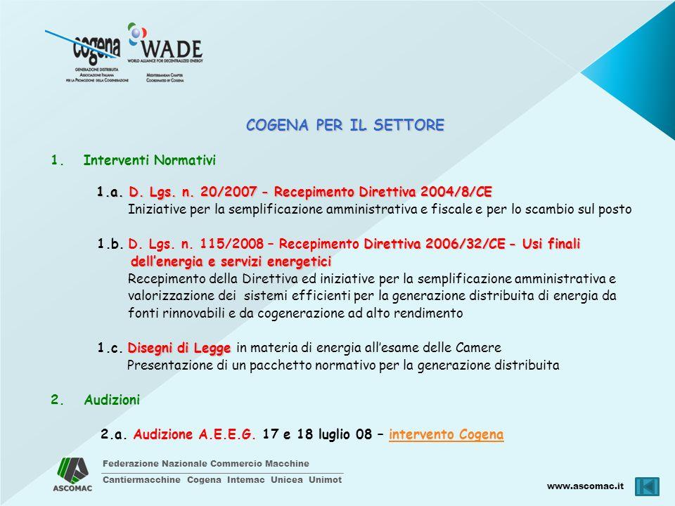 Federazione Nazionale Commercio Macchine Cantiermacchine Cogena Intemac Unicea Unimot www.ascomac.it COGENA PER IL SETTORE Biocarburanti: contratto di filiera Biocarburanti Dati di mercato cogenerazione: analisi, commenti e proposte Fiere di Settore: iniziative Promo – Cogena, Cogena in Tour Partecipazione ad Enti/Organismi/Associazioni: CEI, CTI, UNI, FIRE, Commissione Energia Confcommercio, WADE