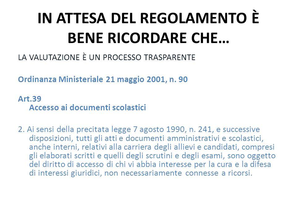 IN ATTESA DEL REGOLAMENTO È BENE RICORDARE CHE… LA VALUTAZIONE È UN PROCESSO TRASPARENTE Ordinanza Ministeriale 21 maggio 2001, n.