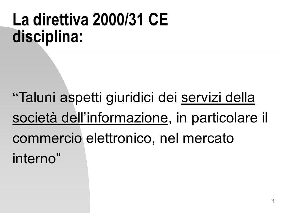1 La direttiva 2000/31 CE disciplina: Taluni aspetti giuridici dei servizi della società dellinformazione, in particolare il commercio elettronico, nel mercato interno
