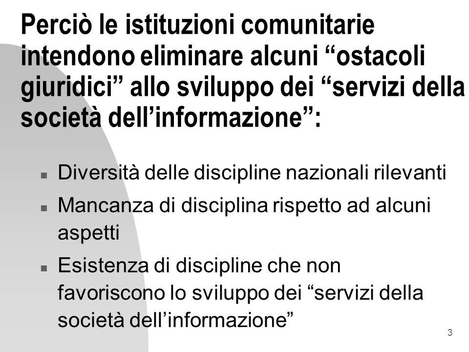 3 Perciò le istituzioni comunitarie intendono eliminare alcuni ostacoli giuridici allo sviluppo dei servizi della società dellinformazione: n Diversit