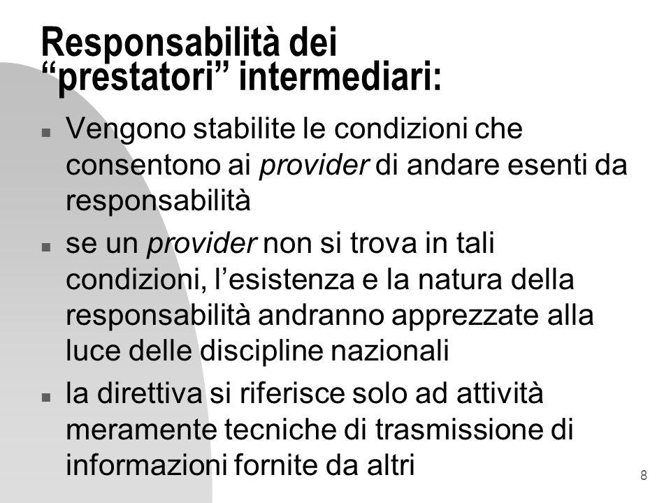 8 Responsabilità dei prestatori intermediari: n Vengono stabilite le condizioni che consentono ai provider di andare esenti da responsabilità n se un