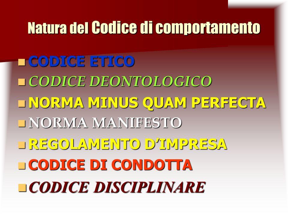 Natura del Codice di comportamento CODICE ETICO CODICE ETICO CODICE DEONTOLOGICO CODICE DEONTOLOGICO NORMA MINUS QUAM PERFECTA NORMA MINUS QUAM PERFECTA NORMA MANIFESTO NORMA MANIFESTO REGOLAMENTO DIMPRESA REGOLAMENTO DIMPRESA CODICE DI CONDOTTA CODICE DI CONDOTTA CODICE DISCIPLINARE CODICE DISCIPLINARE