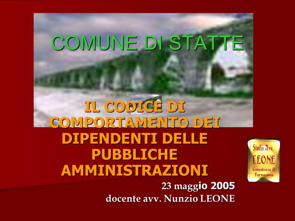 COMUNE DI STATTE IL CODICE DI COMPORTAMENTO DEI DIPENDENTI DELLE PUBBLICHE AMMINISTRAZIONI 23 magg io 2005 docente avv.