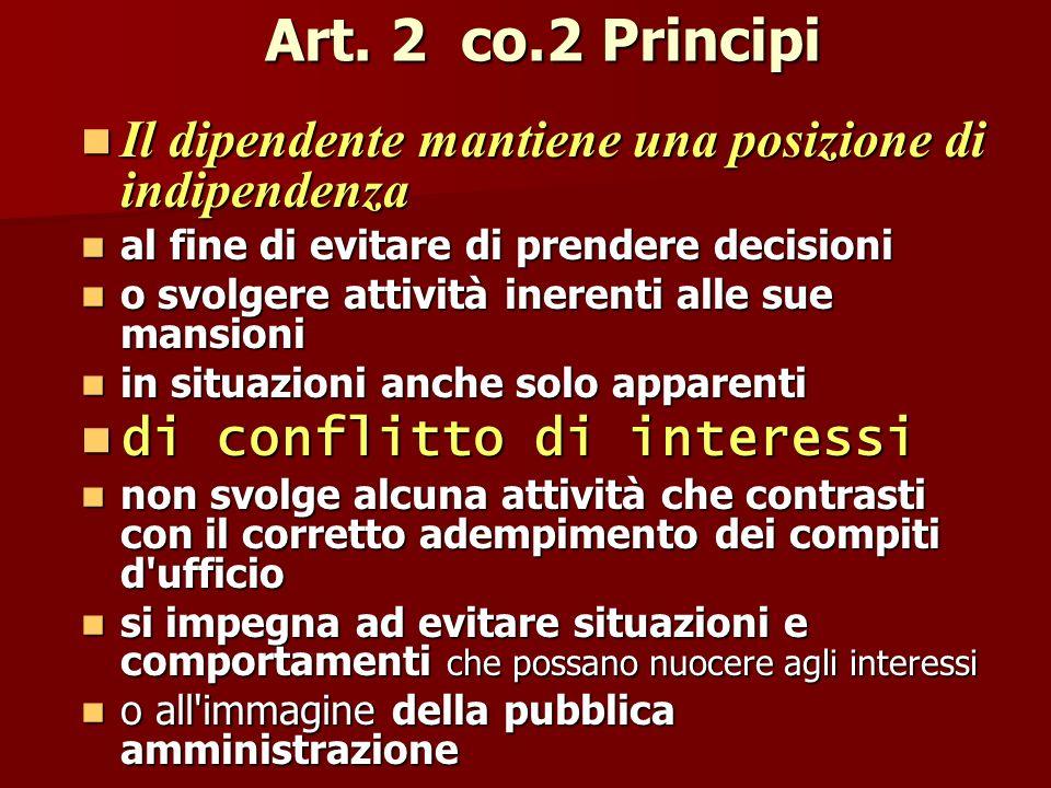 Art. 2 co.2 Principi Il dipendente mantiene una posizione di indipendenza Il dipendente mantiene una posizione di indipendenza al fine di evitare di p