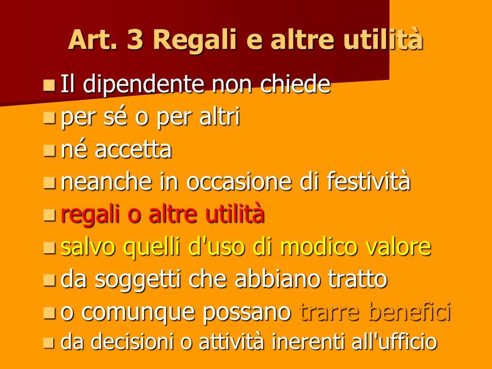 Art. 3 Regali e altre utilità Il dipendente non chiede Il dipendente non chiede per sé o per altri per sé o per altri né accetta né accetta neanche in