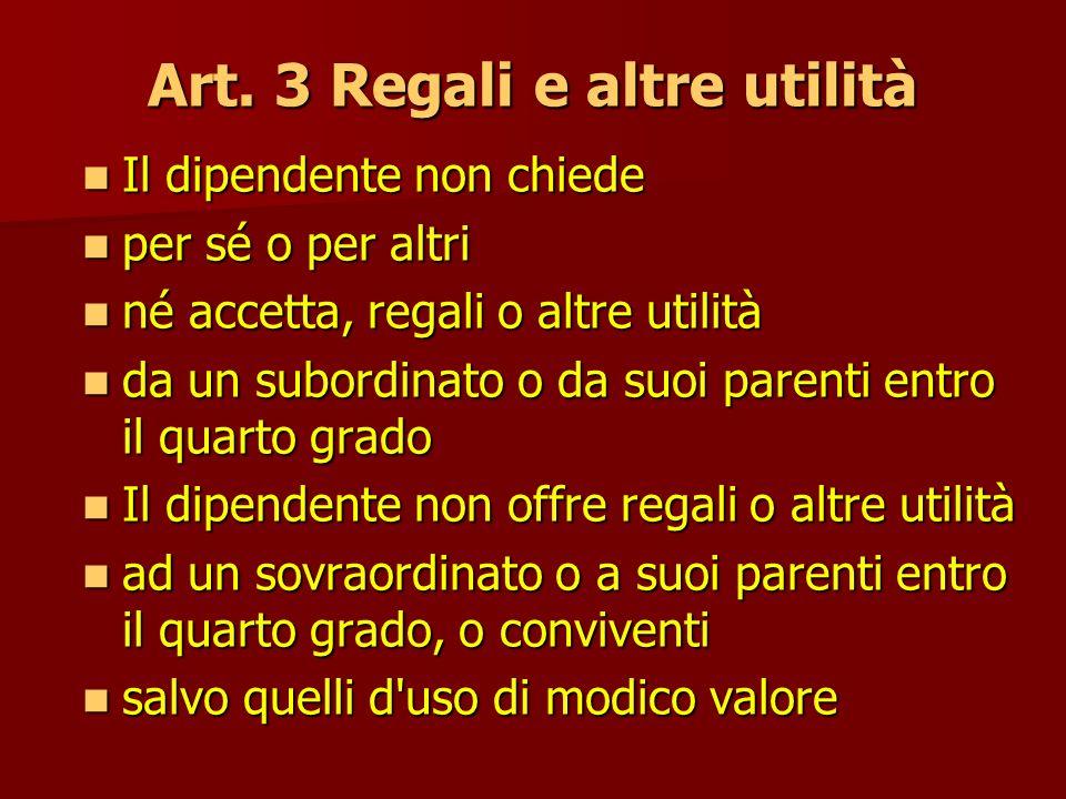Art. 3 Regali e altre utilità Il dipendente non chiede Il dipendente non chiede per sé o per altri per sé o per altri né accetta, regali o altre utili