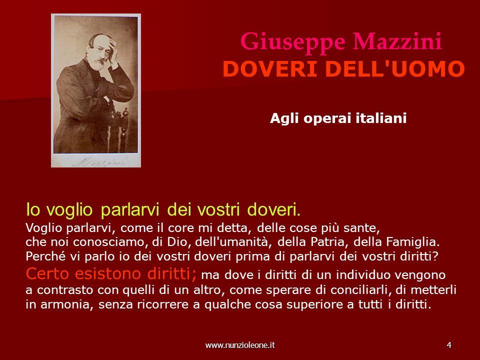 www.nunzioleone.it4 Giuseppe Mazzini DOVERI DELL UOMO Agli operai italiani Io voglio parlarvi dei vostri doveri.