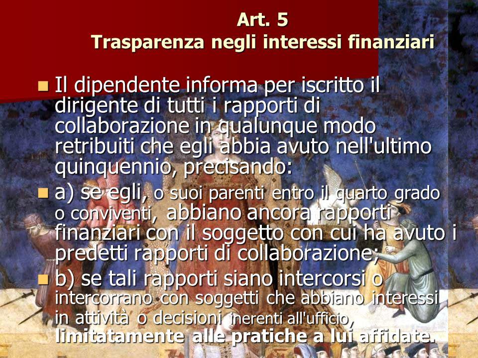 Art. 5 Trasparenza negli interessi finanziari Il dipendente informa per iscritto il dirigente di tutti i rapporti di collaborazione in qualunque modo