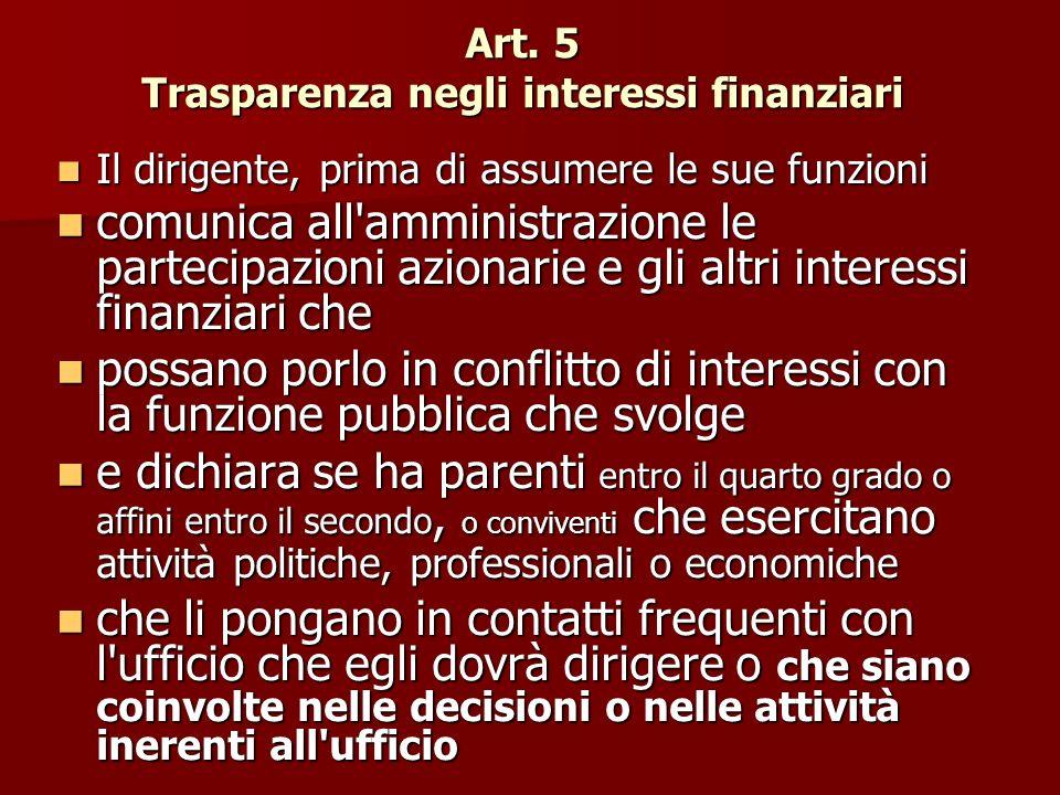 Art. 5 Trasparenza negli interessi finanziari Il dirigente, prima di assumere le sue funzioni Il dirigente, prima di assumere le sue funzioni comunica