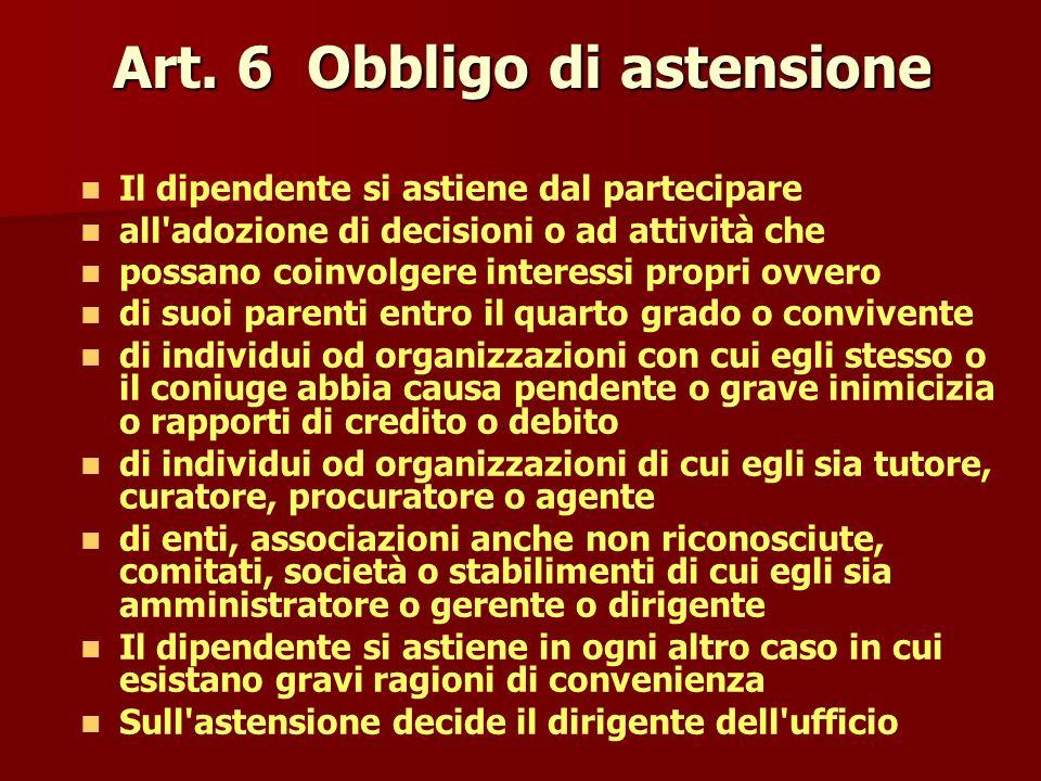 Art. 6 Obbligo di astensione Il dipendente si astiene dal partecipare all'adozione di decisioni o ad attività che possano coinvolgere interessi propri