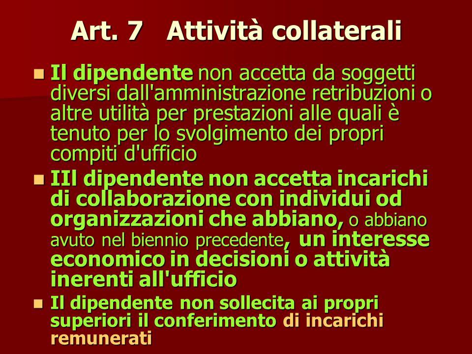 Art. 7 Attività collaterali Il dipendente non accetta da soggetti diversi dall'amministrazione retribuzioni o altre utilità per prestazioni alle quali