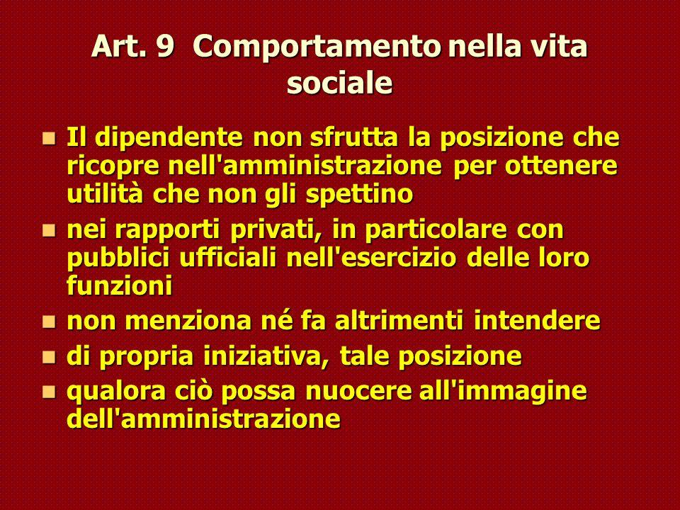 Art. 9 Comportamento nella vita sociale Il dipendente non sfrutta la posizione che ricopre nell'amministrazione per ottenere utilità che non gli spett