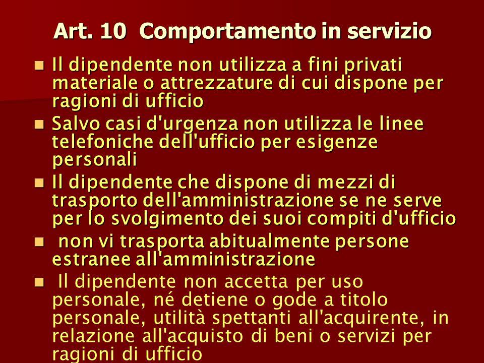 Art. 10 Comportamento in servizio Il dipendente non utilizza a fini privati materiale o attrezzature di cui dispone per ragioni di ufficio Il dipenden