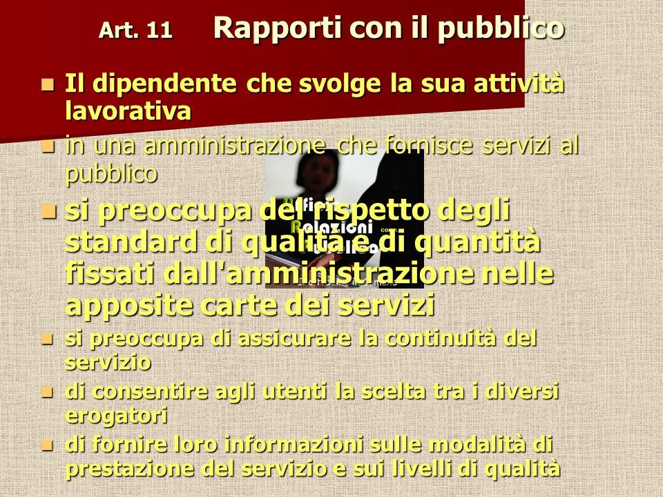 Art. 11 Rapporti con il pubblico Il dipendente che svolge la sua attività lavorativa Il dipendente che svolge la sua attività lavorativa in una ammini