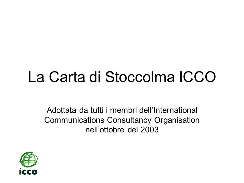 La Carta di Stoccolma ICCO «Le consulenze di pubbliche relazioni sono fornite da agenzie di servizi professionali che aiutano i clienti a incidere su opinioni, attitudini e comportamenti.