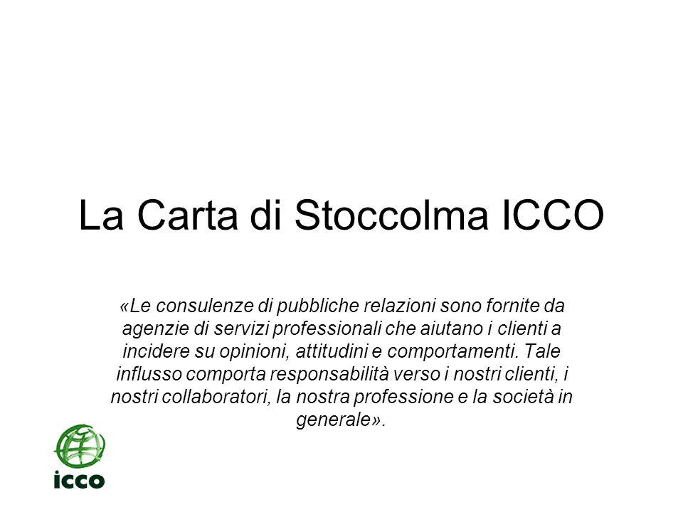 La Carta di Stoccolma ICCO Consulenze e patrocinio oggettivi Le agenzie di pubbliche relazioni non devono perseguire interessi che potrebbero compromettere il loro ruolo di consulenti indipendenti.