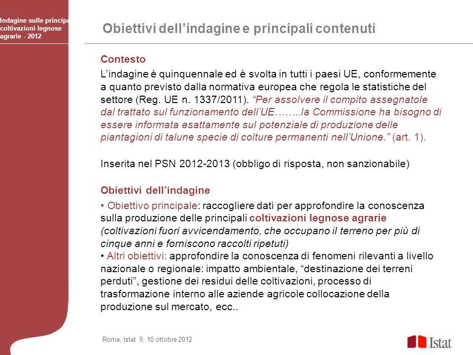Obiettivi dellindagine e principali contenuti Indagine sulle principali coltivazioni legnose agrarie - 2012 Roma, Istat 9, 10, ottobre 2012 Norme generali per la compilazione del questionario e adempimenti del rilevatore 1.