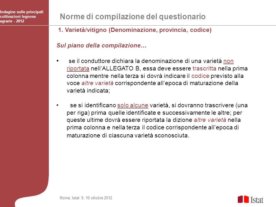Norme di compilazione del questionario Indagine sulle principali coltivazioni legnose agrarie - 2012 Roma, Istat 9, 10 ottobre 2012 1. Varietà/vitigno