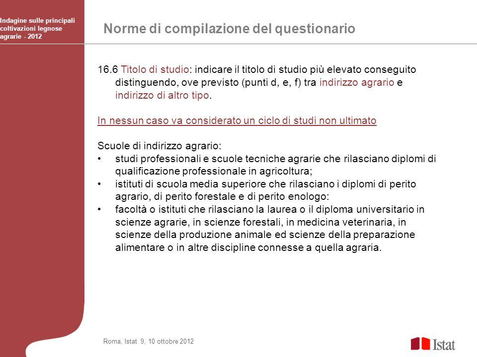 Norme di compilazione del questionario Indagine sulle principali coltivazioni legnose agrarie - 2012 Roma, Istat 9, 10 ottobre 2012 16.6 Titolo di stu