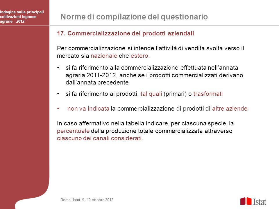 Norme di compilazione del questionario Indagine sulle principali coltivazioni legnose agrarie - 2012 Roma, Istat 9, 10 ottobre 2012 17. Commercializza