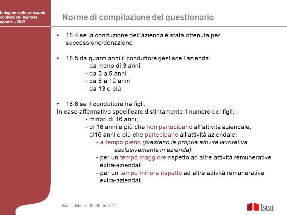 Norme di compilazione del questionario Indagine sulle principali coltivazioni legnose agrarie - 2012 Roma, Istat 9, 10 ottobre 2012 18.4 se la conduzi