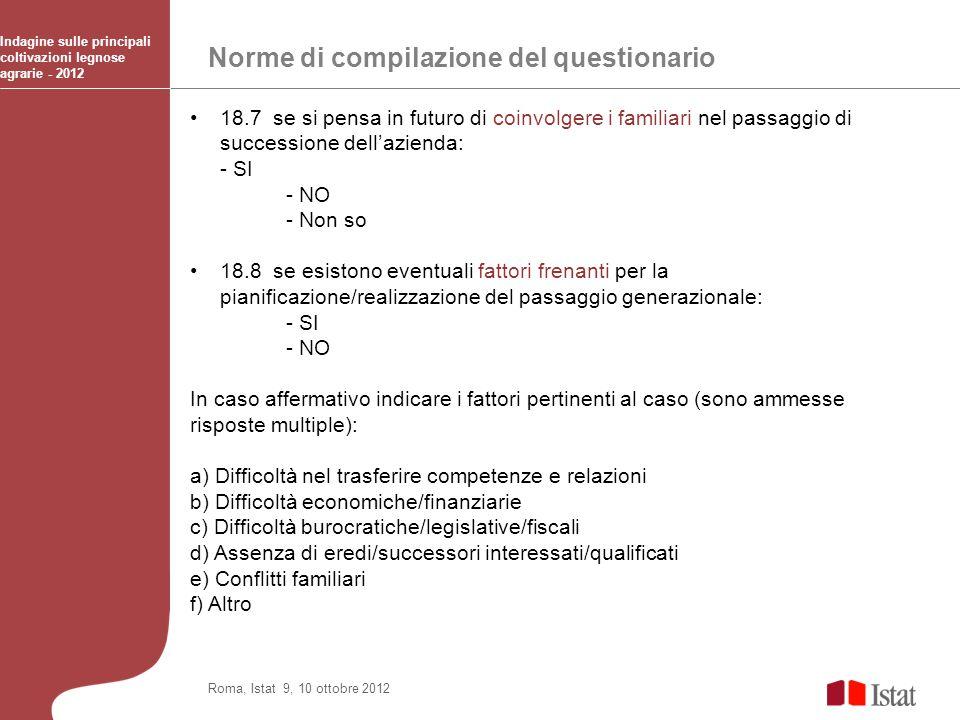 Norme di compilazione del questionario Indagine sulle principali coltivazioni legnose agrarie - 2012 Roma, Istat 9, 10 ottobre 2012 18.7 se si pensa i