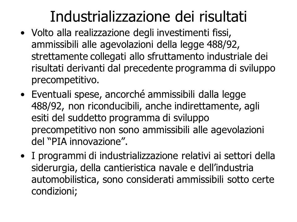 Industrializzazione dei risultati Volto alla realizzazione degli investimenti fissi, ammissibili alle agevolazioni della legge 488/92, strettamente collegati allo sfruttamento industriale dei risultati derivanti dal precedente programma di sviluppo precompetitivo.