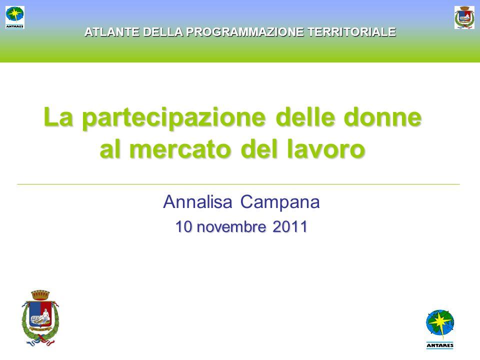 ATLANTE DELLA PROGRAMMAZIONE TERRITORIALE La partecipazione delle donne al mercato del lavoro Annalisa Campana 10 novembre 2011