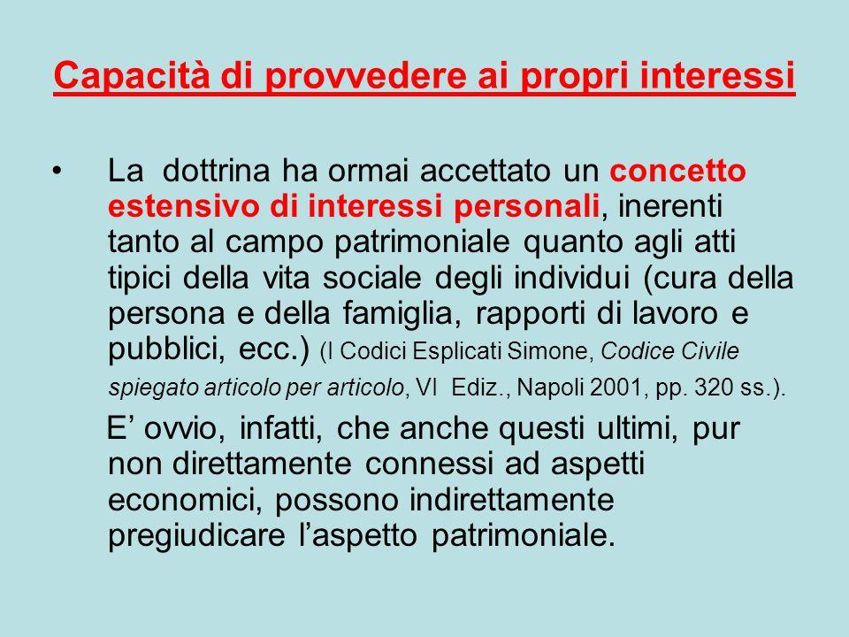Capacità di provvedere ai propri interessi La dottrina ha ormai accettato un concetto estensivo di interessi personali, inerenti tanto al campo patrim