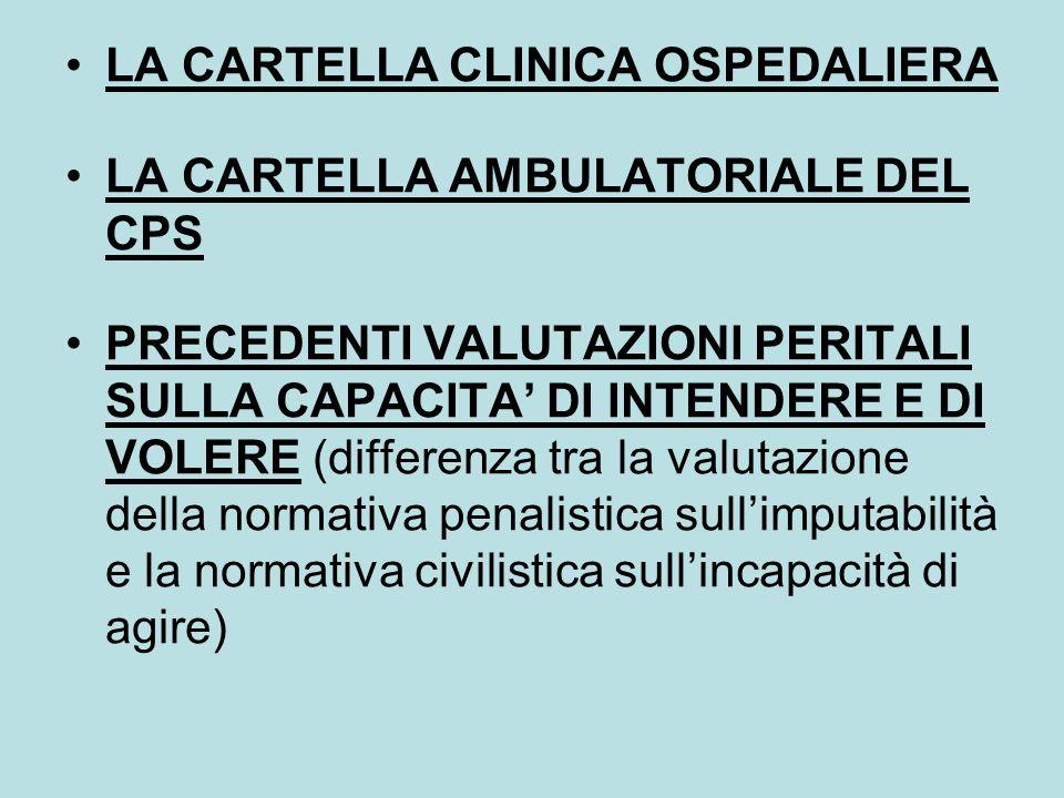 LA CARTELLA CLINICA OSPEDALIERA LA CARTELLA AMBULATORIALE DEL CPS PRECEDENTI VALUTAZIONI PERITALI SULLA CAPACITA DI INTENDERE E DI VOLERE (differenza