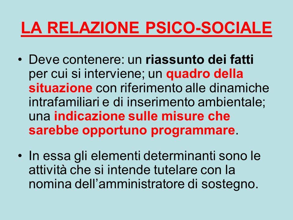 LA RELAZIONE PSICO-SOCIALE Deve contenere: un riassunto dei fatti per cui si interviene; un quadro della situazione con riferimento alle dinamiche int